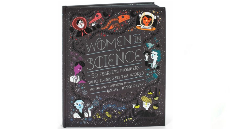 Women in Science: 50 Fearless Pioneers Who Change by Rachel Ignotofsky